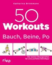 50 Workouts - Bauch, Beine, Po Die besten Übungsreihen für die perfekte Bikinifigur