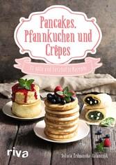 Pancakes, Pfannkuchen und Crêpes 30 süße und herzhafte Rezepte