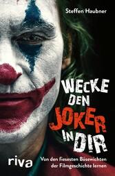 Wecke den Joker in dir Von den fiesesten Bösewichten der Filmgeschichte lernen