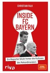 Inside FC Bayern Ein Reporter blickt hinter die Kulissen des Rekordmeisters
