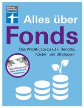 Alles über Fonds Das Wichtigste zu ETF, Rendite, Kosten und Strategien - Für Einsteiger und Fortgeschrittene I Von Stiftung Warentest