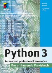 Python 3 Lernen und professionell anwenden. Das umfassende Praxisbuch
