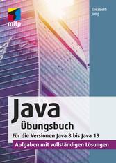 Java Übungsbuch Für die Versionen Java 8 bis Java 13.Aufgaben mit vollständigen Lösungen