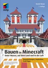 Let´s Play: Bauen in Minecraft. Unter Wasser, auf dem Land und in der Luft Bauanleitungen, Inspiration, Profi-Tipps