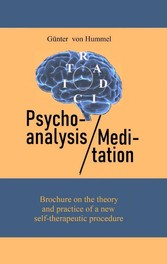 Psychoanalysis and Meditation Brochure on the theory and practice of a new self-therapeutic procedure
