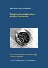 Organisationsänderungen und Personalabbau Wie Unternehmen durch schwierige Zeiten navigieren - eine Orientierungshilfe für den Mittelstand