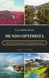 Los Colores De Un Mundo Optimista Hábitos De Personas Exitosas Y Extremadamente Felices