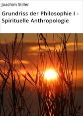 Grundriss der Philosophie I - Spirituelle Anthropologie