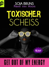 TOXISCHER SCHEISS GET OUT OF MY ENERGY