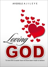 Loving God To love Him is easier than we've been made to believe