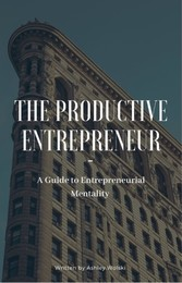 The Productive Entrepreneur A Guide to Entrepreneurial Mentality
