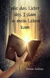 Wie das Licht des Islam in mein Leben kam