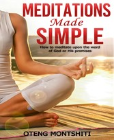 MEDITATIONS MADE SIMPLE HOW TO MEDITATE UPON THE WORD OF GOD OR HIS PROMISES