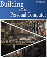 Building Your First Personal Computer A short guide to basic computer hardware information and assembly