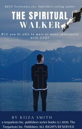 THE SPIRITUAL WALKER  by KIIZA SMITH will you be able to wait or move spiritually with GOD?