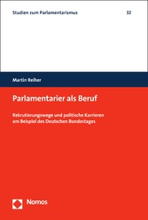 Parlamentarier als Beruf Rekrutierungswege und politische Karrieren am Beispiel des Deutschen Bundestages