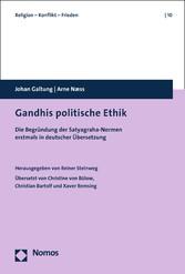 Gandhis politische Ethik Die Begründung der Satyagraha-Normen erstmals in deutscher Übersetzung