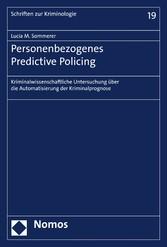 Personenbezogenes Predictive Policing Kriminalwissenschaftliche Untersuchung über die Automatisierung der Kriminalprognose
