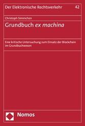 Grundbuch ex machina Eine kritische Untersuchung zum Einsatz der Blockchain im Grundbuchwesen