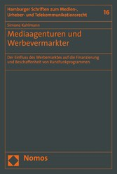 Mediaagenturen und Werbevermarkter Der Einfluss des Werbemarktes auf die Finanzierung und Beschaffenheit von Rundfunkprogrammen