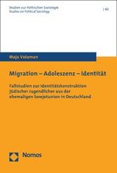 Migration - Adoleszenz - Identität Fallstudien zur Identitätskonstruktion jüdischer Jugendlicher aus der ehemaligen Sowjetunion in Deutschland