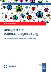 Netzgerechte Datenschutzgestaltung Herausforderungen, Kriterien, Alternativen