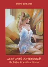 Kunst, Erotik und Bildsymbolik Die Stärken der weiblichen Energie