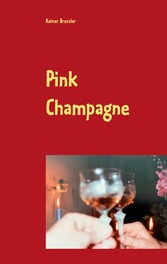 Pink Champagne Eine romanesk prickelnde kurze Geschichte, die das Leben schreibt und der das Leben siebzehn Folgen beschert