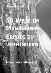 50 Wege im Management Erfolg zu verhindern Management-Kompass