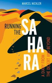 Running the Sahara A diary from the desert and beyond