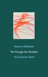 Die Energie der Drachen Ein heilsames Buch