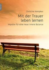 Mit der Trauer leben lernen Impulse für eine neue innere Balance