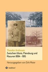 Zwischen Ulsnis, Flensburg und Masuren 1894 - 1915 Herausgegeben von Dirk Meier