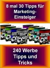 8 mal 30 Tipps für Marketing-Einsteiger 240 Werbe Tipps und Tricks. Kurz, übersichtlich und knackig.