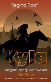 Kyla - Kriegerin der grünen Wasser Die Reise