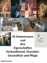 45 Katzenrassen und ihre Eigenschaften, Herkunftsland, Charakter, Gesundheit und Pflege