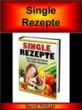 Single Rezepte Das Single Kochbuch mit vielen, tollen und außergewöhnlichen Rezepten