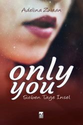Only you Sieben Tage Insel - Liebesroman