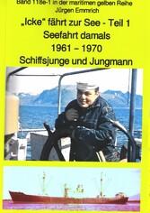 'Icke' fährt zur See - Teil 1 - Seefahrt damals um 1961 - Schiffsjunge und Jungmann Band 118e in der maritimen gelben Buchreihe