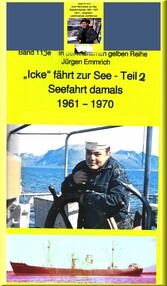 'Icke' fährt weiter auf See - Jungmann, Leichtmatrose, Matrose in den 1960er Jahren Band 119 in der maritimen gelben Buchreihe bei Jürgen Ruszkowski