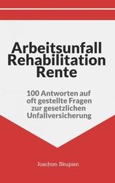 Arbeitsunfall Rehabilitation Rente 100 Antworten auf oft gestellte Fragen zur gesetzlichen Unfallversicherung