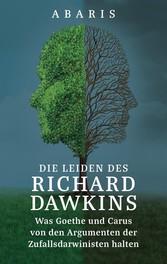 Die Leiden des RICHARD DAWKINS Was Goethe und Carus von den Argumenten der Zufallsdarwinisten halten