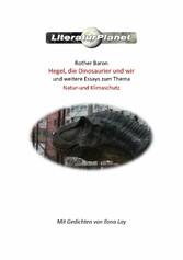 Hegel, die Dinosaurier und wir und weitere Essays zum Thema Natur- und Klimaschutz
