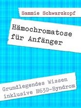 Hämochromatose für Anfänger Inklusive H63D-Syndrom