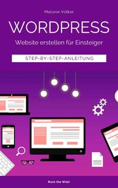 Wordpress - Website erstellen für Einsteiger Step-by-Step-Anleitung