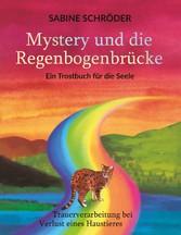 Mystery und die Regenbogenbrücke Ein Trostbuch für die Seele