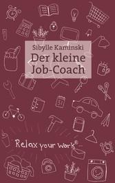 Der kleine Job-Coach Mehr Gelassenheit, weniger Konflikte, bessere Durchsetzung im Büro und Alltag