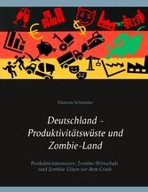 Deutschland - Produktivitätswüste und Zombie-Land Produktivitätsmisere, Zombie-Wirtschaft und Zombie-Eliten vor dem Crash
