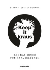 Keep it kraus! Das Basisbuch für Krauselocken