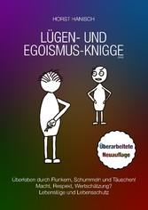 Lügen- und Egoismus-Knigge 2100 Überleben durch Flunkern, Schummeln und Täuschen! Macht, Respekt, Wertschätzung? Lebenslüge und Lebensschutz